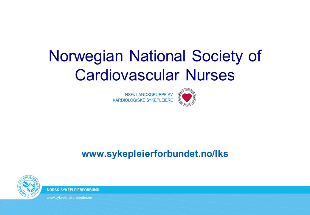 Norwegian National Society of Cardiovascular Nurses www.sykepleierforbundet.no/lks