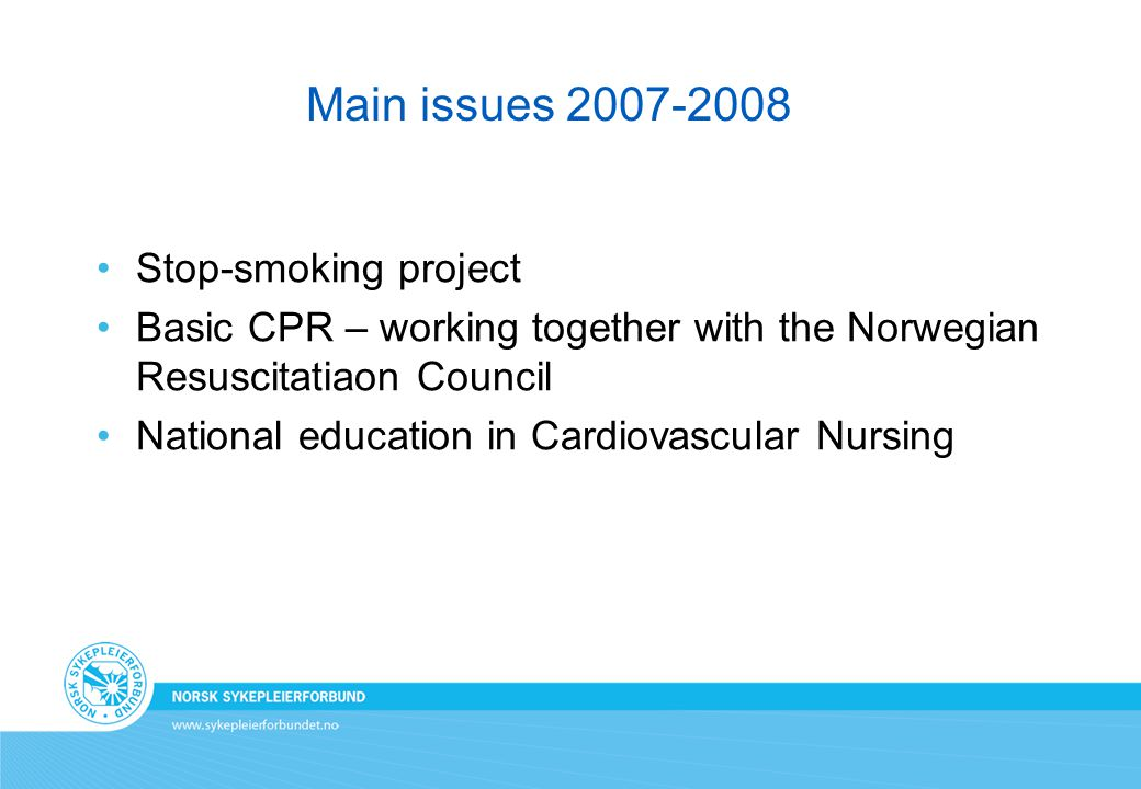 Main issues 2007-2008 Stop-smoking project Basic CPR – working together with the Norwegian Resuscitatiaon Council National education in Cardiovascular Nursing
