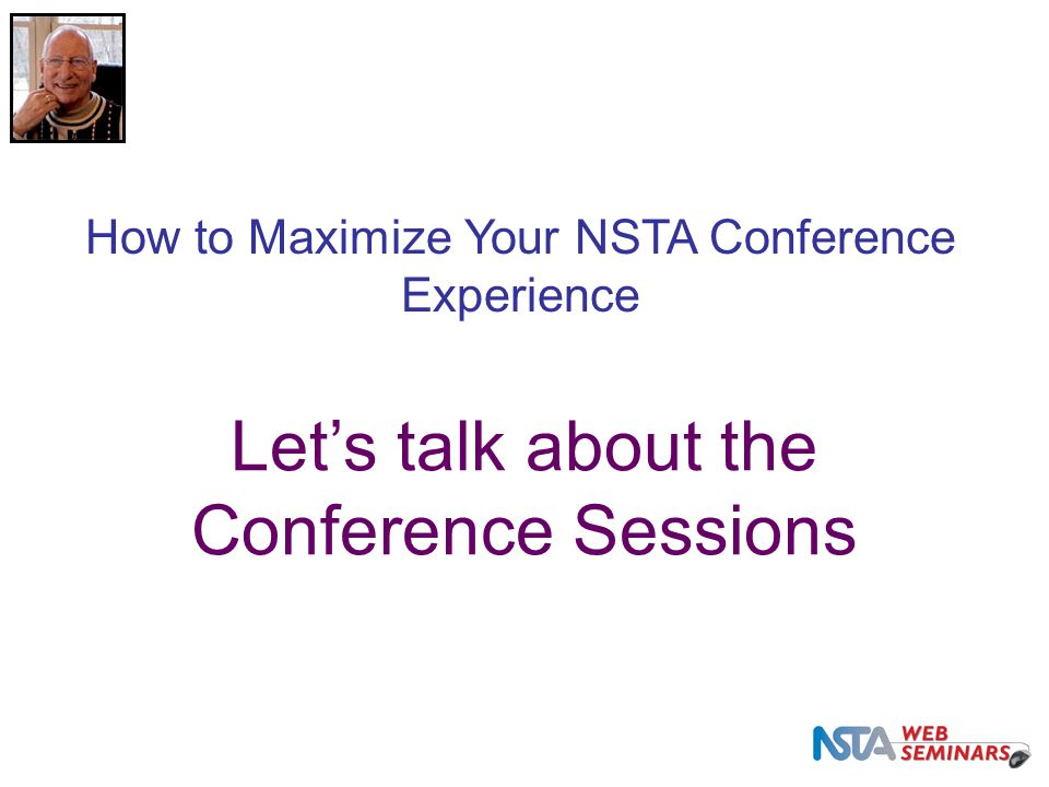 Let's talk about the Conference Sessions How to Maximize Your NSTA Conference Experience