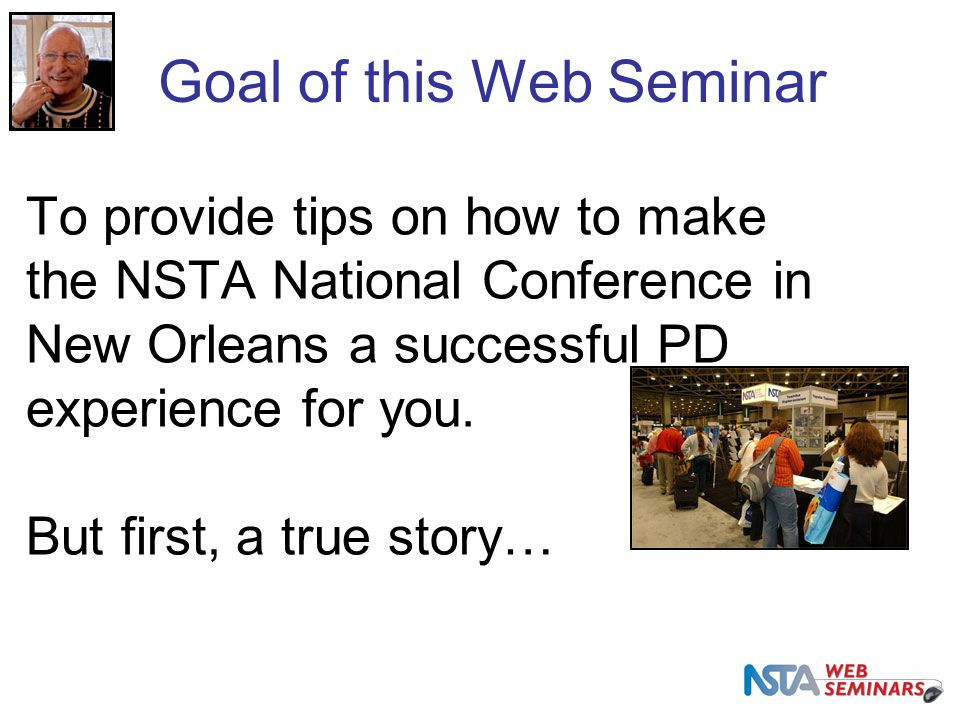 To provide tips on how to make the NSTA National Conference in New Orleans a successful PD experience for you.