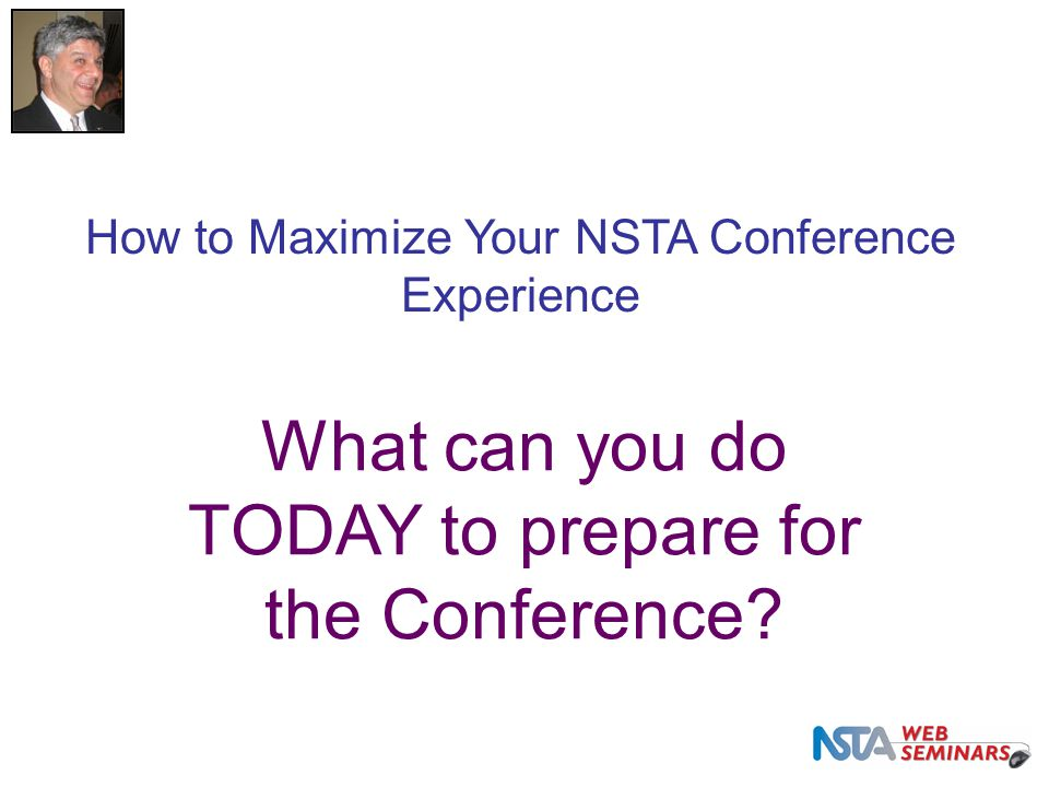 What can you do TODAY to prepare for the Conference.