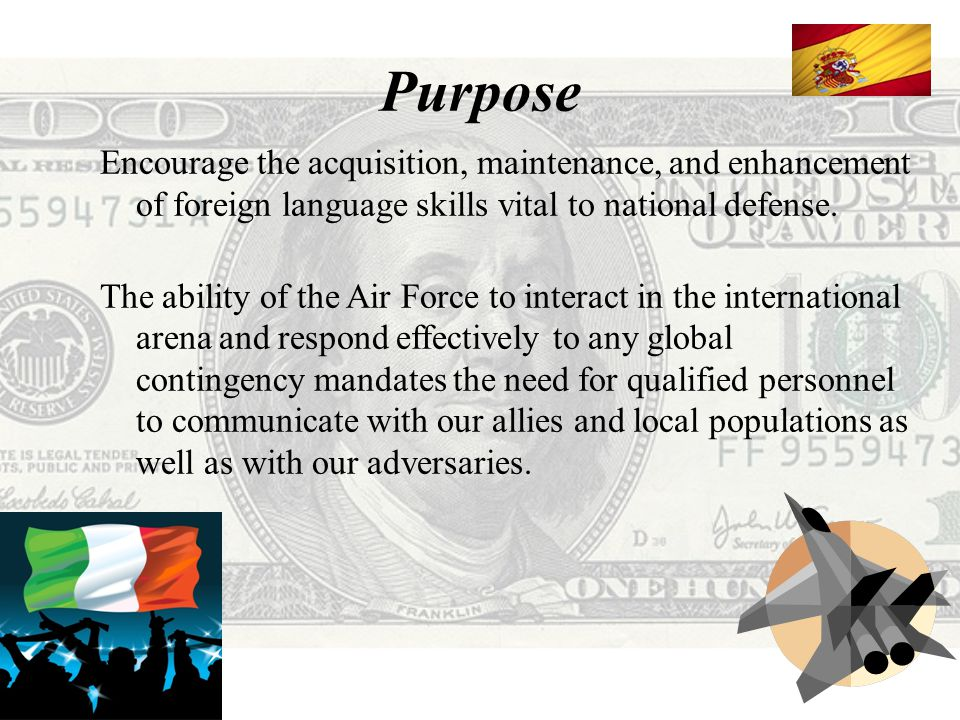 Purpose Encourage the acquisition, maintenance, and enhancement of foreign language skills vital to national defense.