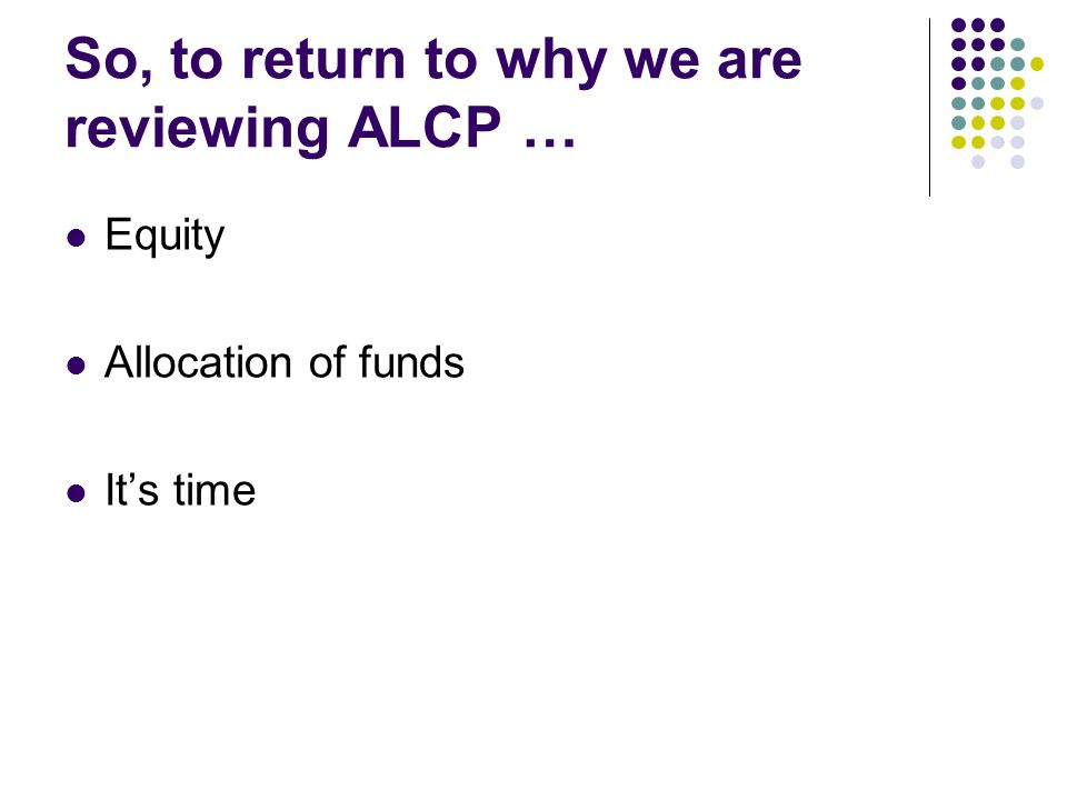 So, to return to why we are reviewing ALCP … Equity Allocation of funds It's time
