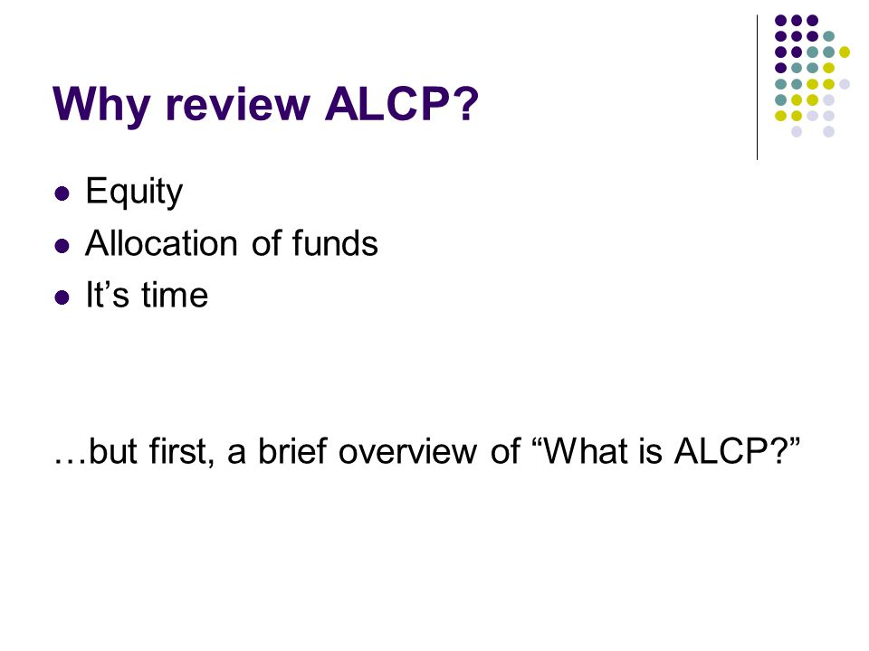 Why review ALCP.