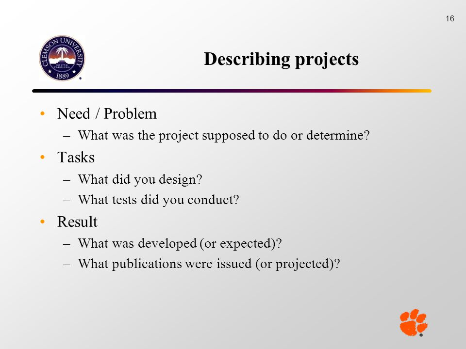 Describing projects Need / Problem –What was the project supposed to do or determine.