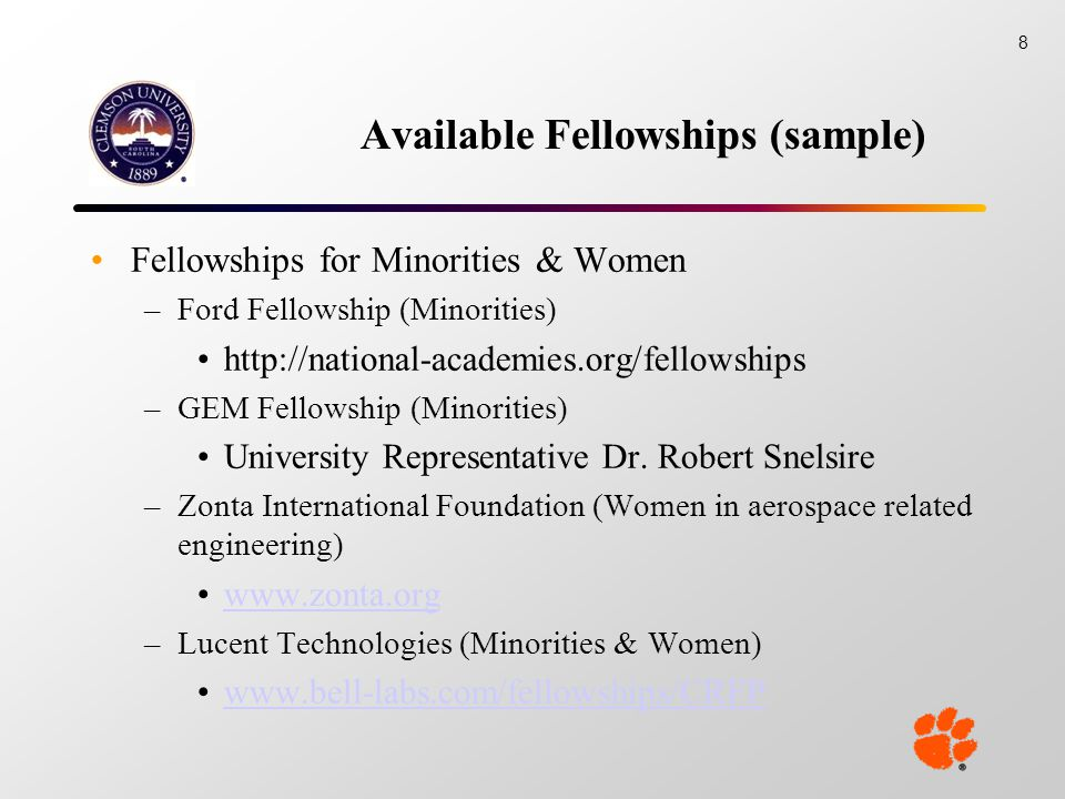 Available Fellowships (sample) Fellowships for Minorities & Women –Ford Fellowship (Minorities) http://national-academies.org/fellowships –GEM Fellowship (Minorities) University Representative Dr.