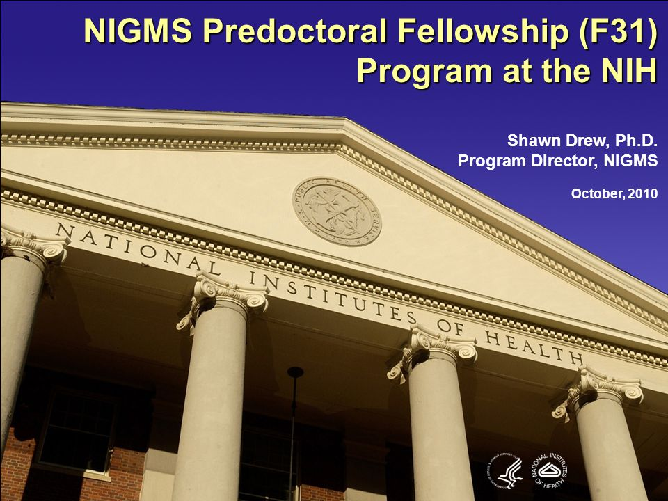 NIGMS Predoc Fellowship (F31) Notice of Fellowship Award  Sent to your institution on your behalf  A legal contract between you, your institution, and NIH