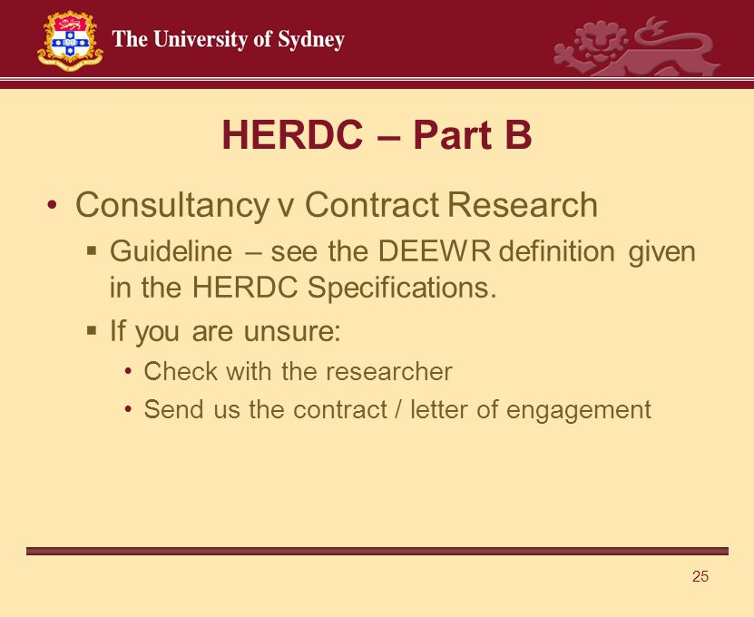 25 HERDC – Part B Consultancy v Contract Research  Guideline – see the DEEWR definition given in the HERDC Specifications.