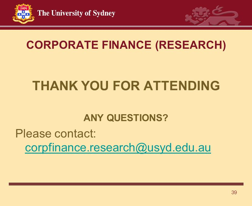 39 CORPORATE FINANCE (RESEARCH) THANK YOU FOR ATTENDING ANY QUESTIONS.