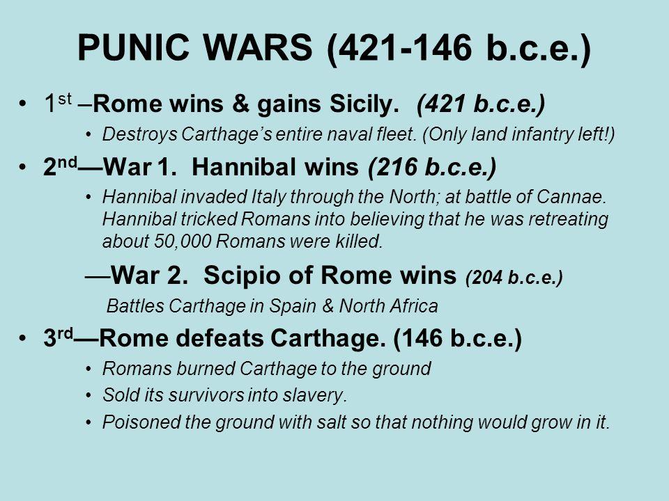 PUNIC WARS (421-146 b.c.e.) 1 st – Rome wins & gains Sicily.