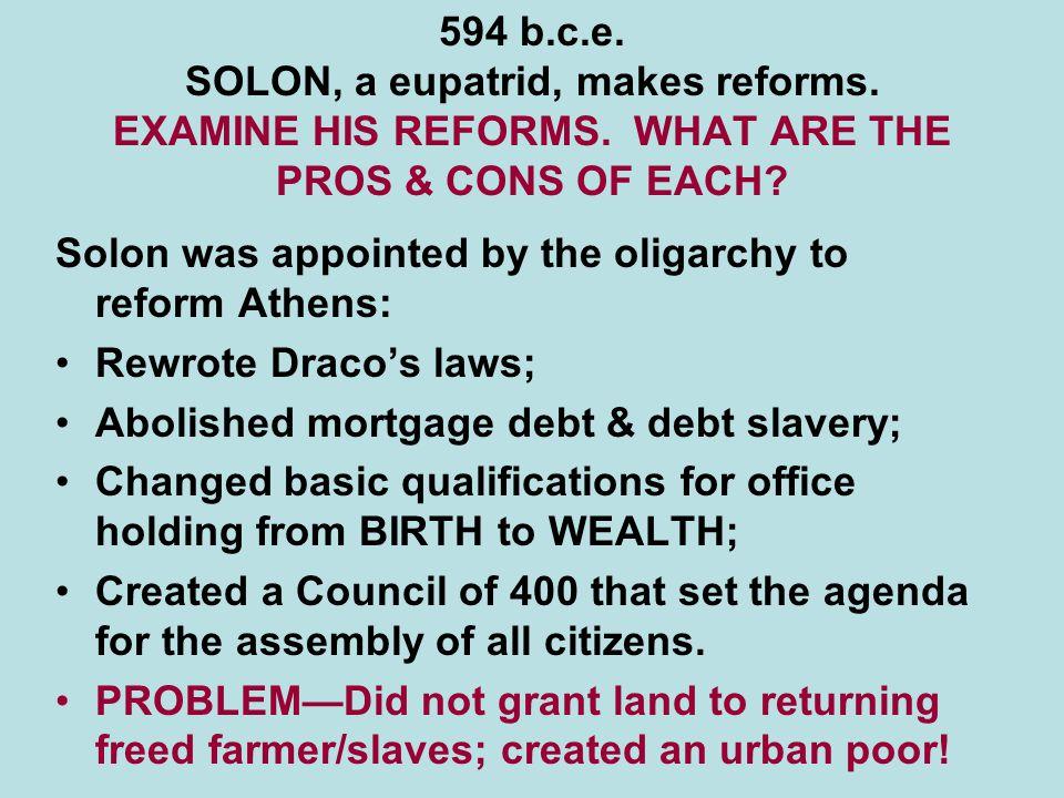 594 b.c.e.SOLON, a eupatrid, makes reforms. EXAMINE HIS REFORMS.