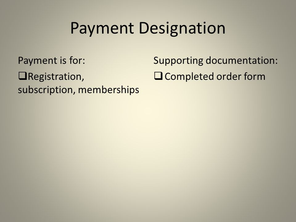 Payment Designation Payment is for:  Registration, subscription, memberships Supporting documentation:  Completed order form