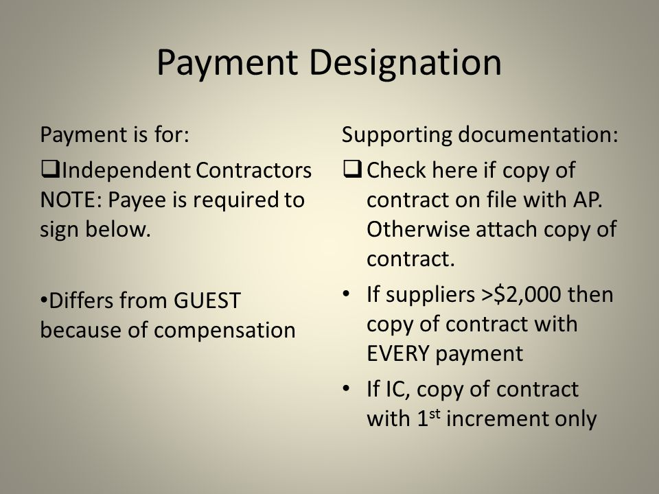 Payment Designation Payment is for:  Independent Contractors NOTE: Payee is required to sign below.