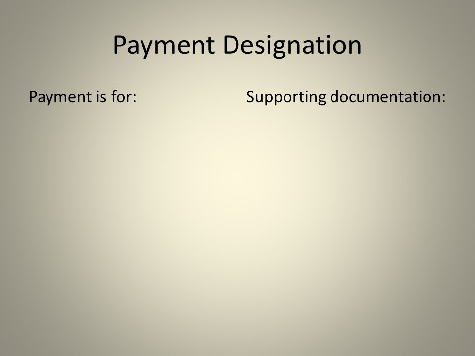 Payment Designation Payment is for:Supporting documentation: