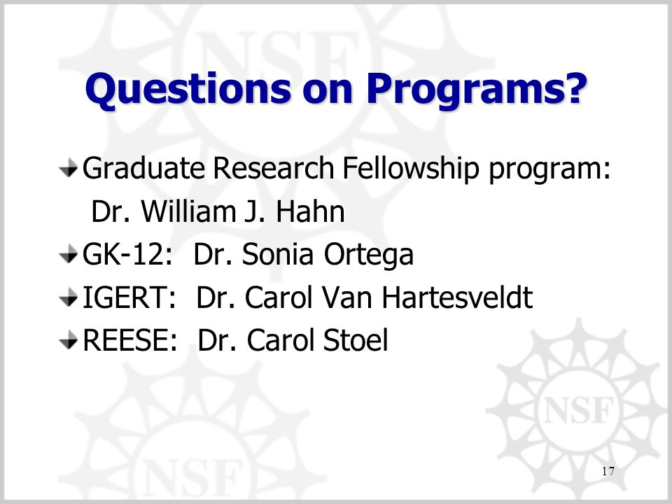 17 Questions on Programs. Graduate Research Fellowship program: Dr.