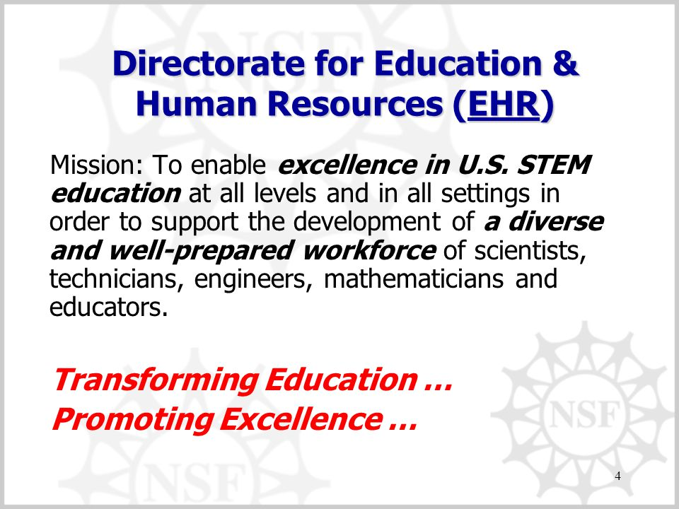 4 Directorate for Education & Human Resources (EHR) EHR Mission: To enable excellence in U.S.