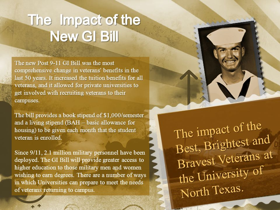 The new Post 9-11 GI Bill was the most comprehensive change in veterans ' benefits in the last 50 years.