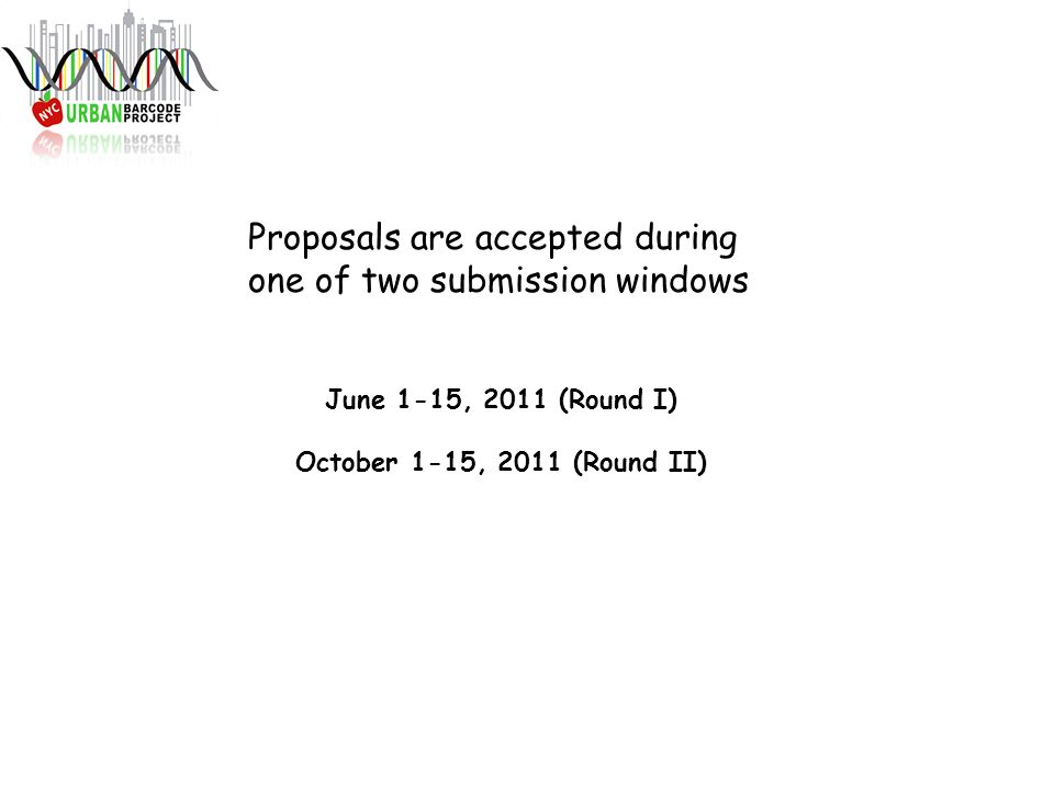 Proposals are accepted during one of two submission windows June 1-15, 2011 (Round I) October 1-15, 2011 (Round II)