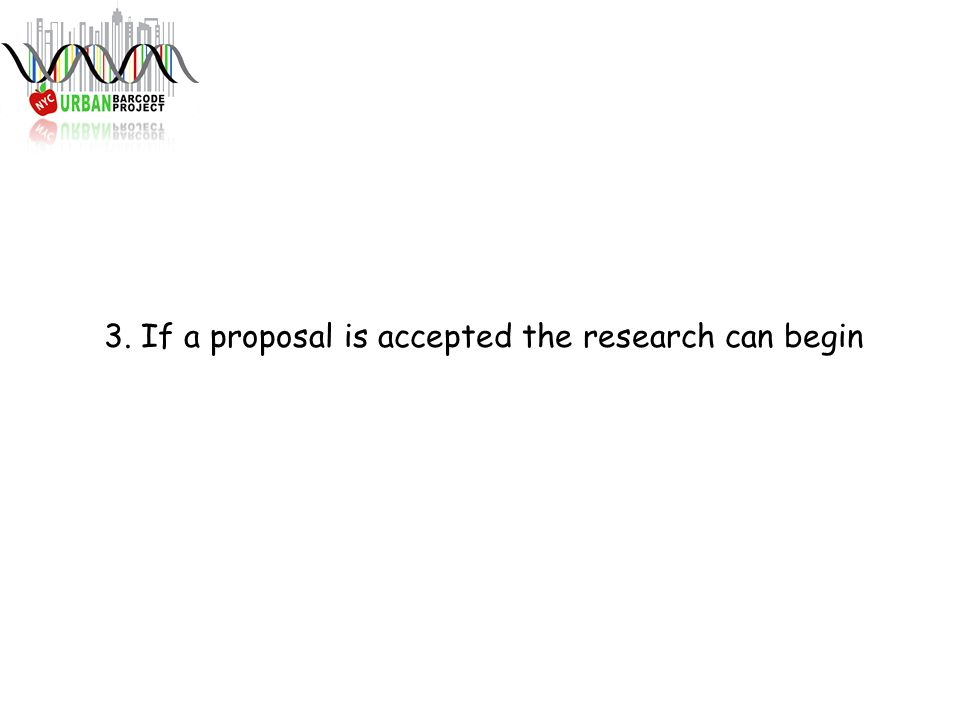 3. If a proposal is accepted the research can begin