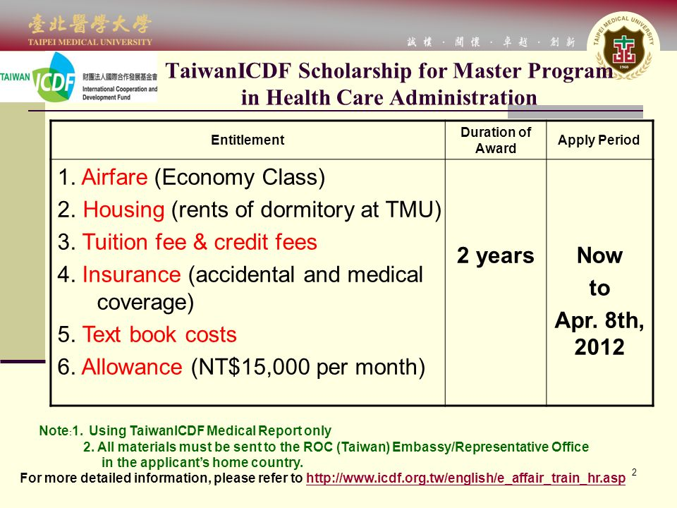 2 TaiwanICDF Scholarship for Master Program in Health Care Administration Entitlement Duration of Award Apply Period 1. Airfare (Economy Class) 2. Hou