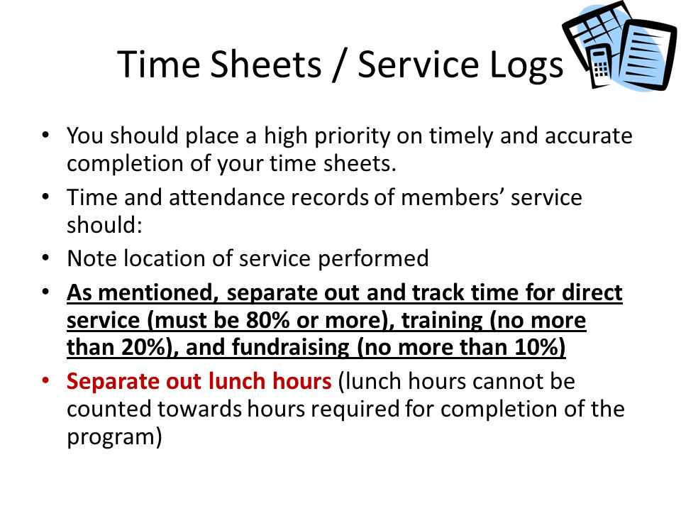 Time Sheets / Service Logs You should place a high priority on timely and accurate completion of your time sheets.
