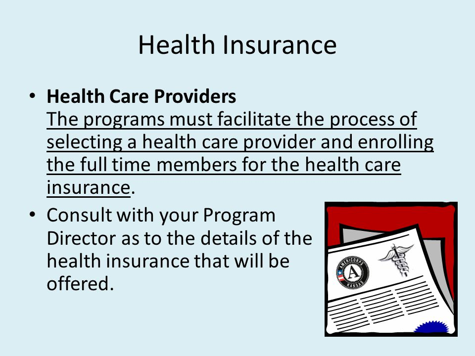 Health Insurance Health Care Providers The programs must facilitate the process of selecting a health care provider and enrolling the full time members for the health care insurance.