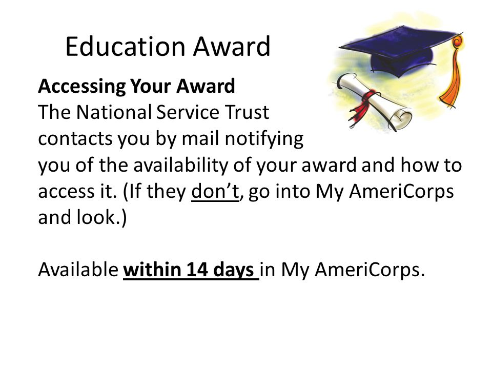 Education Award Accessing Your Award The National Service Trust contacts you by mail notifying you of the availability of your award and how to access it.