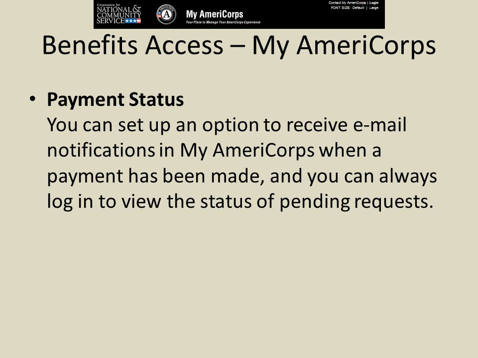 Benefits Access – My AmeriCorps Payment Status You can set up an option to receive e-mail notifications in My AmeriCorps when a payment has been made,
