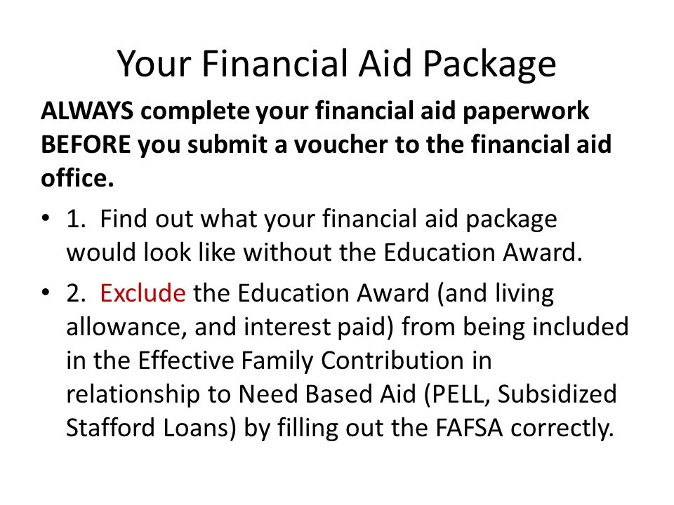 Your Financial Aid Package ALWAYS complete your financial aid paperwork BEFORE you submit a voucher to the financial aid office.