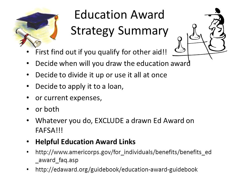 Education Award Strategy Summary First find out if you qualify for other aid!.