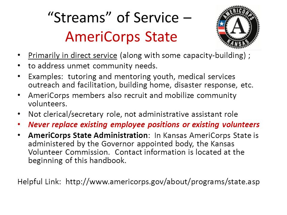 Streams of Service – AmeriCorps State Primarily in direct service (along with some capacity-building) ; to address unmet community needs.