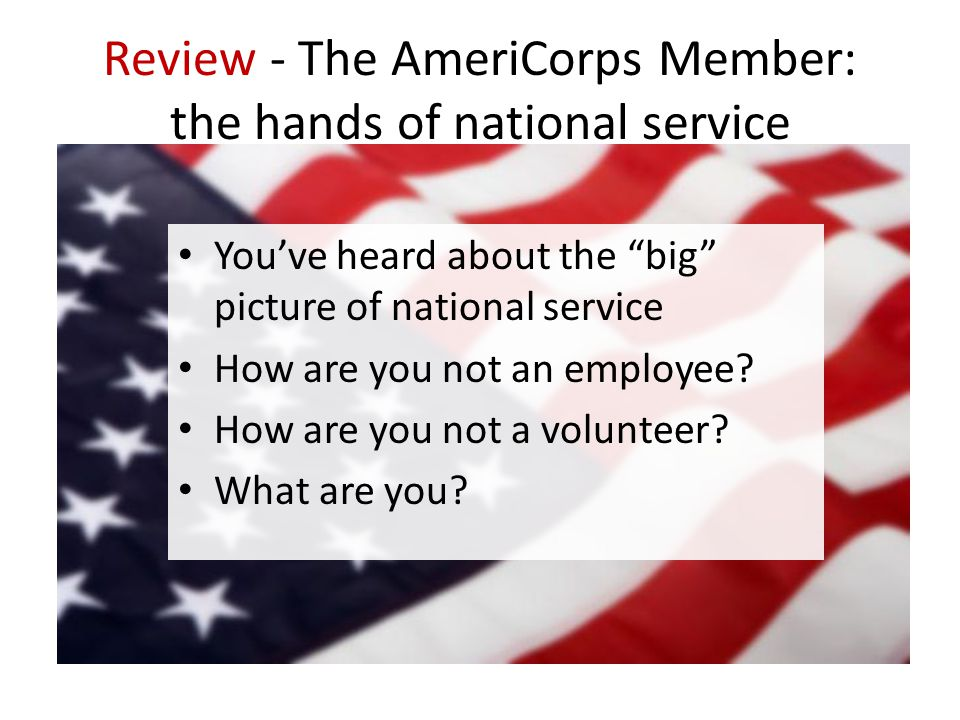 Review - The AmeriCorps Member: the hands of national service You've heard about the big picture of national service How are you not an employee.