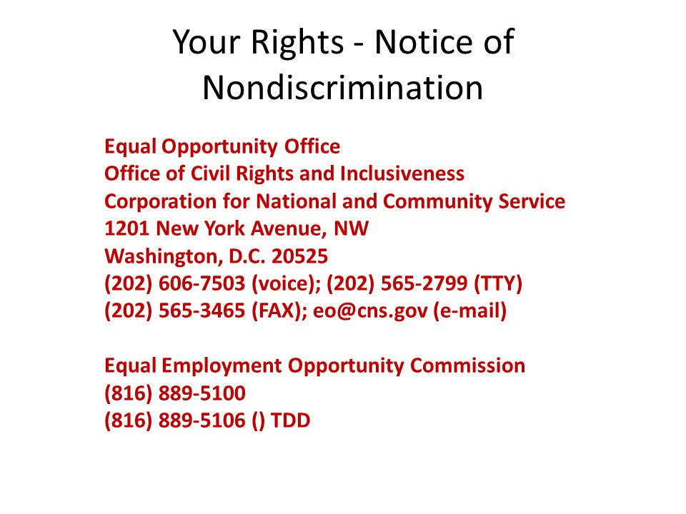Your Rights - Notice of Nondiscrimination Equal Opportunity Office Office of Civil Rights and Inclusiveness Corporation for National and Community Service 1201 New York Avenue, NW Washington, D.C.