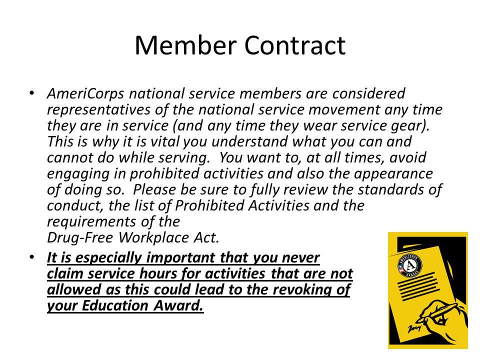 Member Contract AmeriCorps national service members are considered representatives of the national service movement any time they are in service (and any time they wear service gear).