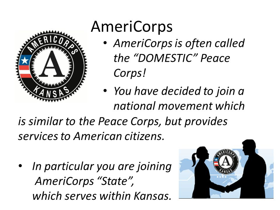 AmeriCorps AmeriCorps is often called the DOMESTIC Peace Corps.
