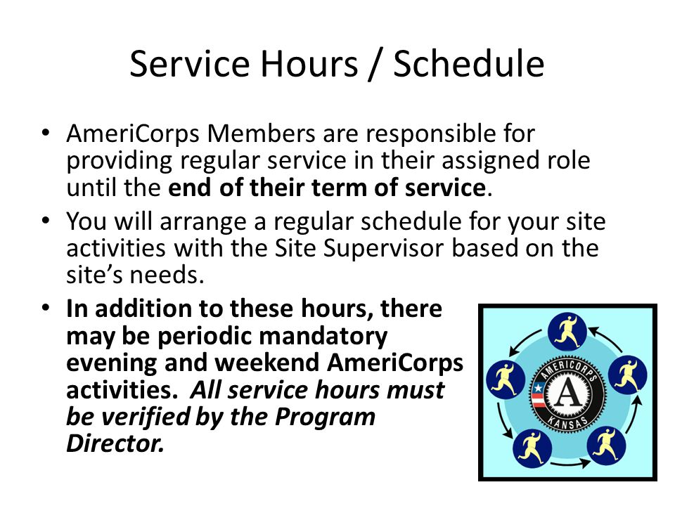 Service Hours / Schedule AmeriCorps Members are responsible for providing regular service in their assigned role until the end of their term of service.
