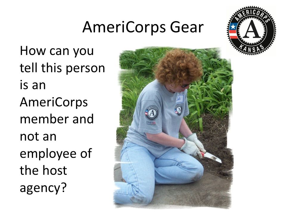 AmeriCorps Gear How can you tell this person is an AmeriCorps member and not an employee of the host agency?