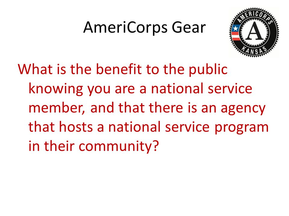 AmeriCorps Gear What is the benefit to the public knowing you are a national service member, and that there is an agency that hosts a national service program in their community