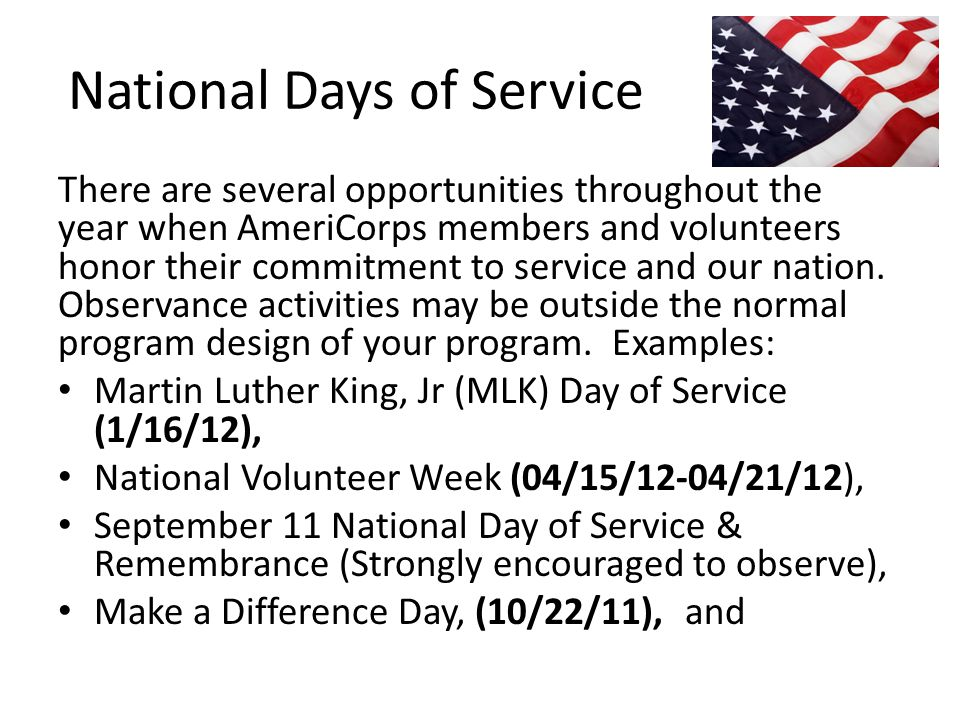 National Days of Service There are several opportunities throughout the year when AmeriCorps members and volunteers honor their commitment to service and our nation.