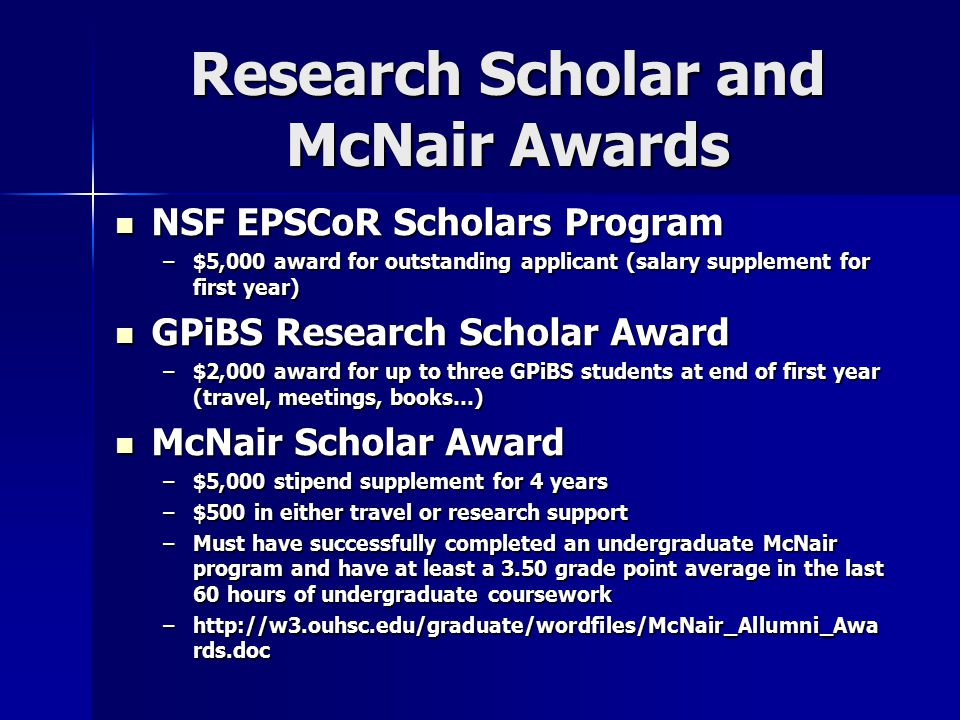 Research Scholar and McNair Awards NSF EPSCoR Scholars Program NSF EPSCoR Scholars Program –$5,000 award for outstanding applicant (salary supplement