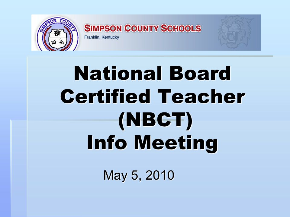 National Board Certified Teacher (NBCT) Info Meeting May 5, 2010