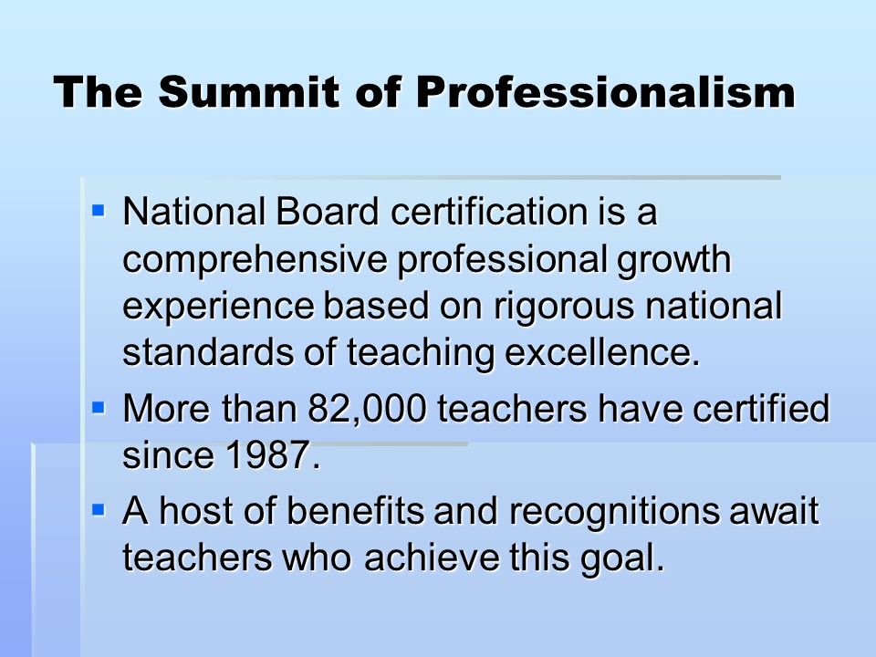 National Board for Professional Teaching Standards http://www.nbpts.org