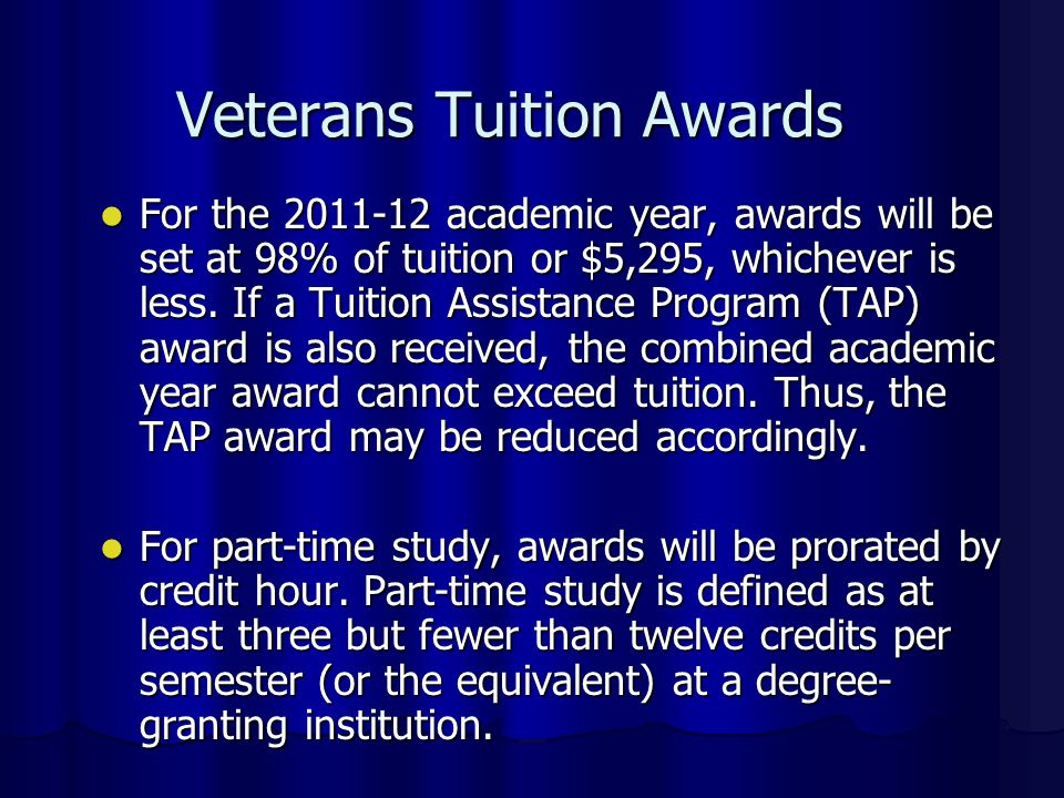 Veterans Tuition Awards For the 2011-12 academic year, awards will be set at 98% of tuition or $5,295, whichever is less.