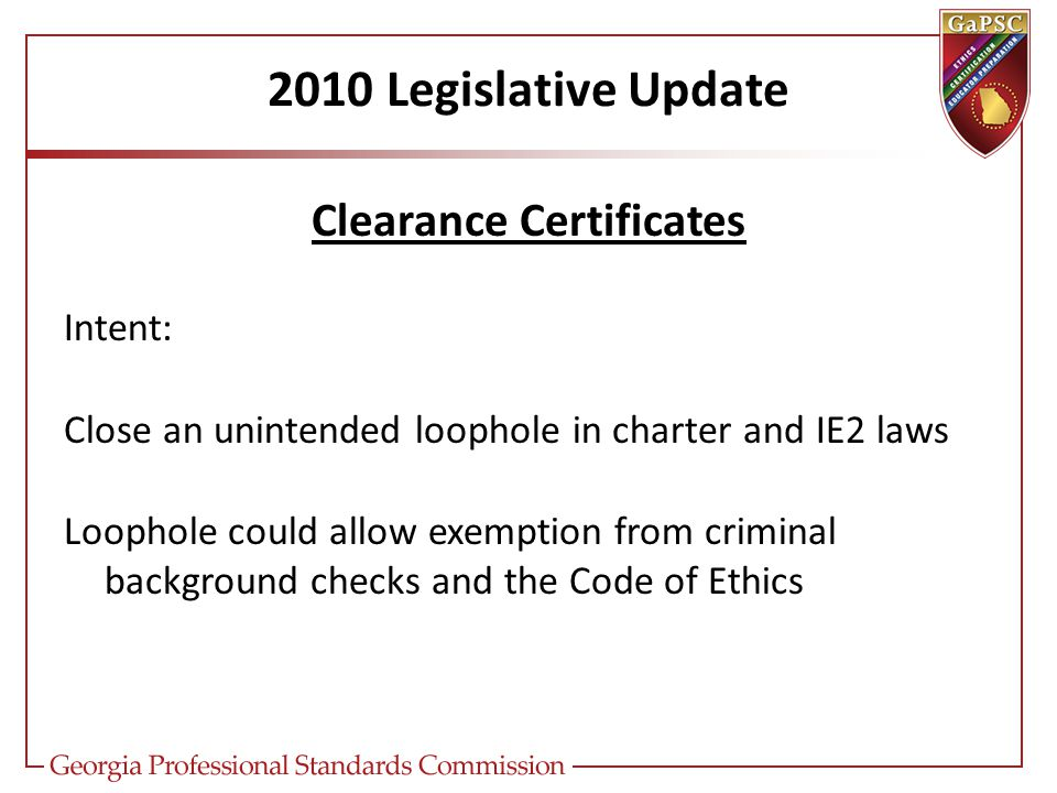 2010 Legislative Update Clearance Certificates Intent: Close an unintended loophole in charter and IE2 laws Loophole could allow exemption from criminal background checks and the Code of Ethics