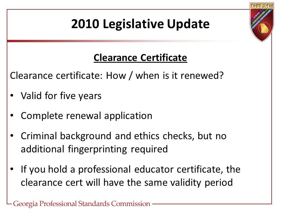 2010 Legislative Update Clearance Certificate Clearance certificate: How / when is it renewed.