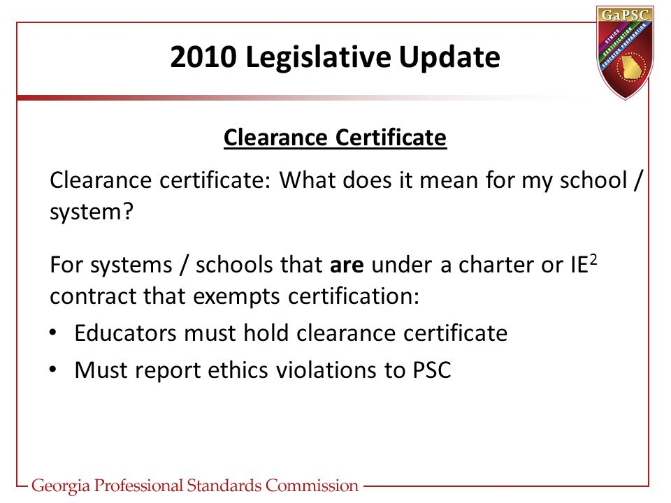 2010 Legislative Update Clearance Certificate Clearance certificate: What does it mean for my school / system.