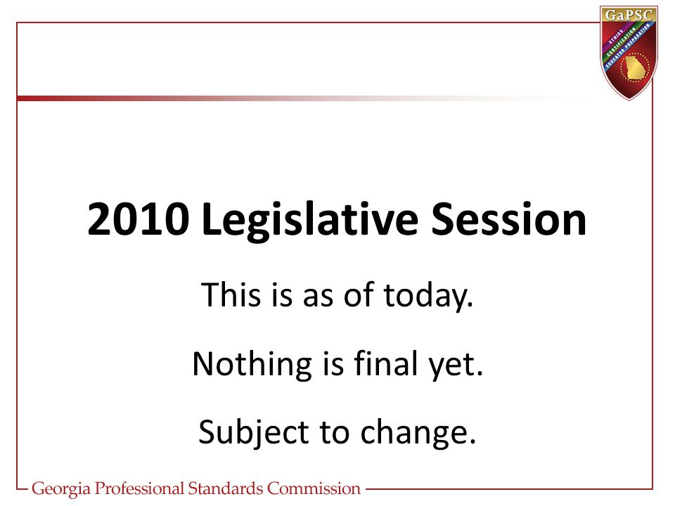 2010 Legislative Session This is as of today. Nothing is final yet. Subject to change.