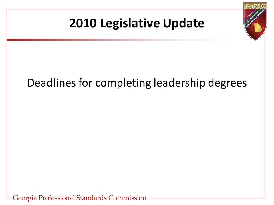 2010 Legislative Update Deadlines for completing leadership degrees