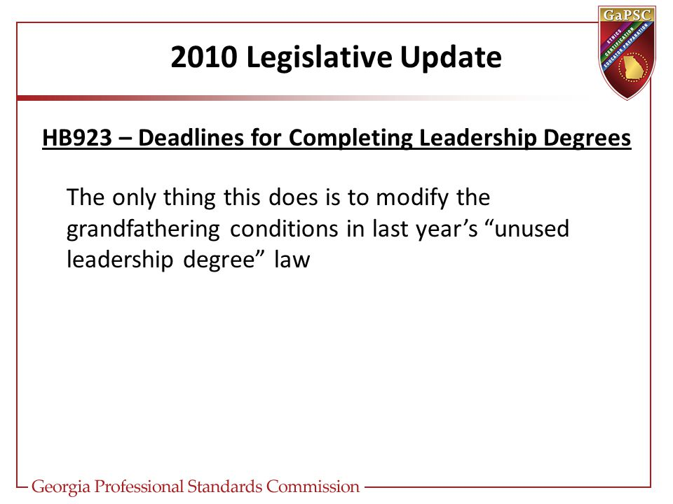 2010 Legislative Update HB923 – Deadlines for Completing Leadership Degrees The only thing this does is to modify the grandfathering conditions in last year's unused leadership degree law