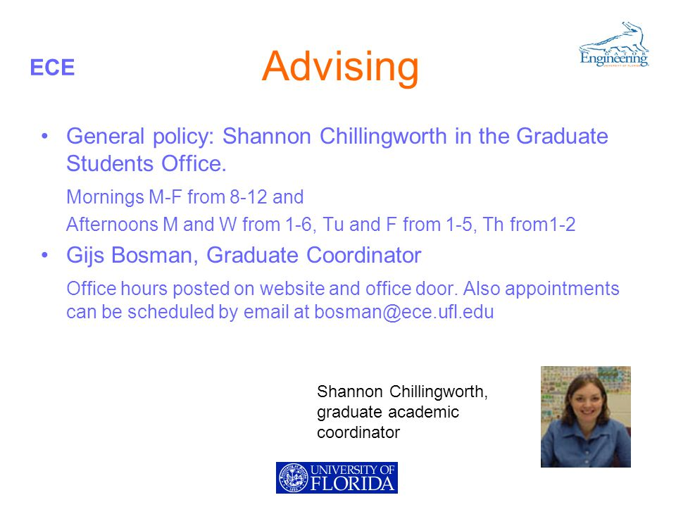 ECE Advising General policy: Shannon Chillingworth in the Graduate Students Office.